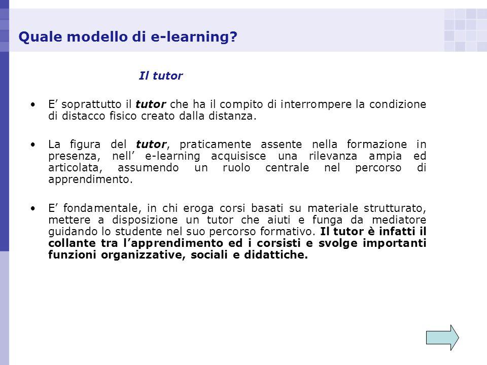 Quale modello di e-learning? Il tutor E soprattutto il tutor che ha il compito di interrompere la condizione di distacco fisico creato dalla distanza.
