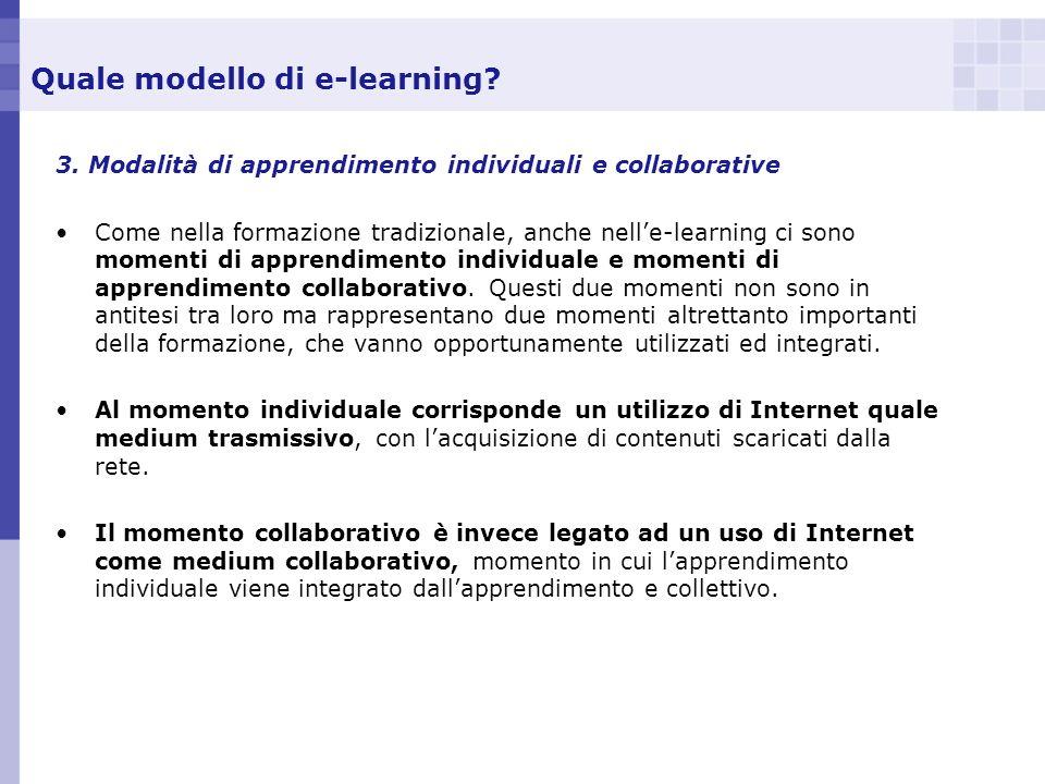 Quale modello di e-learning? 3. Modalità di apprendimento individuali e collaborative Come nella formazione tradizionale, anche nelle-learning ci sono