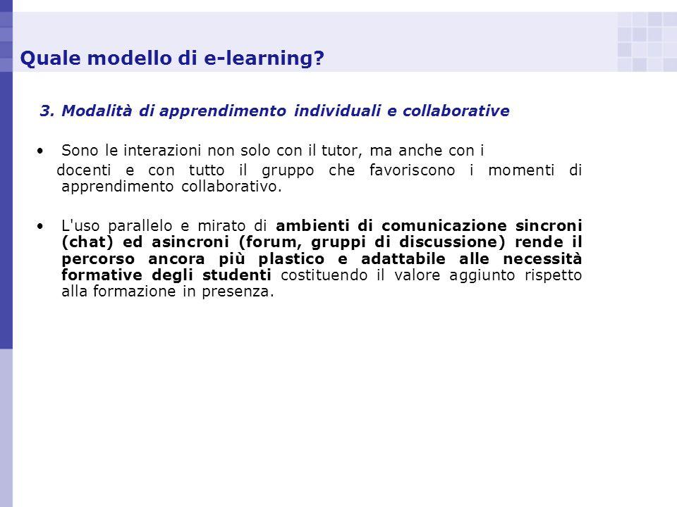 Quale modello di e-learning? 3. Modalità di apprendimento individuali e collaborative Sono le interazioni non solo con il tutor, ma anche con i docent