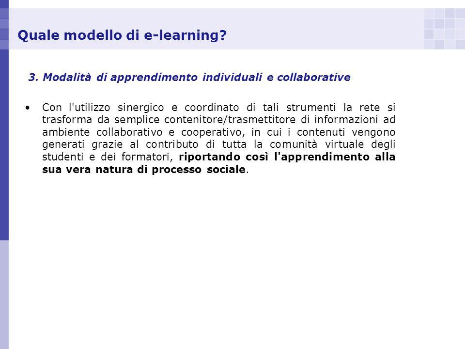 Quale modello di e-learning? 3. Modalità di apprendimento individuali e collaborative Con l'utilizzo sinergico e coordinato di tali strumenti la rete