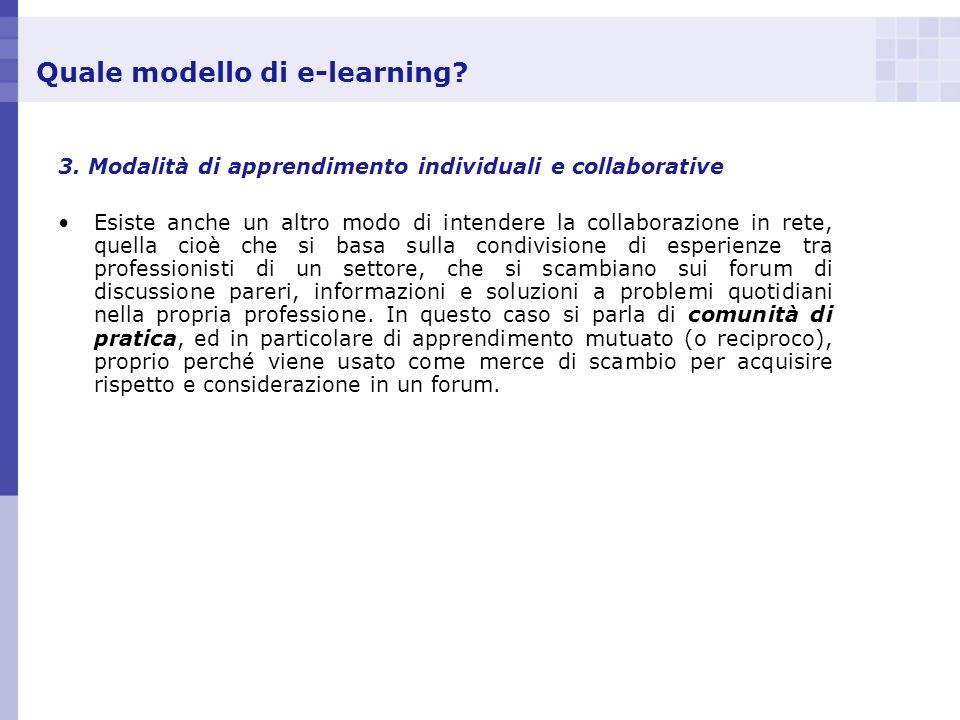 Quale modello di e-learning? 3. Modalità di apprendimento individuali e collaborative Esiste anche un altro modo di intendere la collaborazione in ret