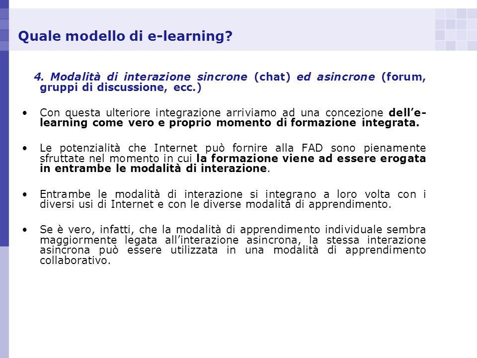 Quale modello di e-learning? 4. Modalità di interazione sincrone (chat) ed asincrone (forum, gruppi di discussione, ecc.) Con questa ulteriore integra