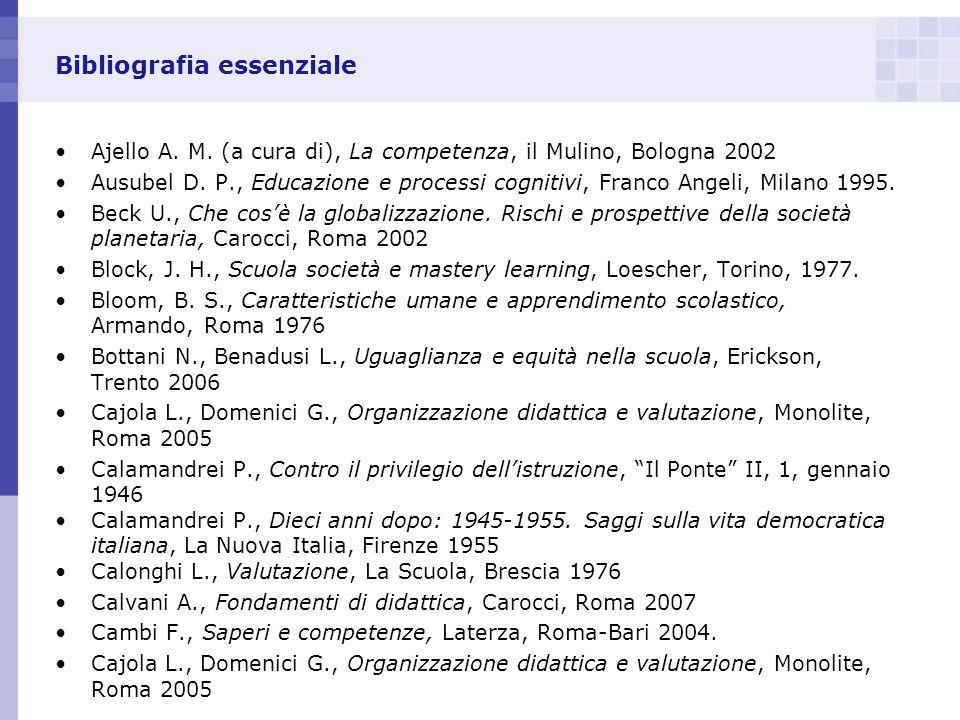 Bibliografia essenziale Ajello A. M. (a cura di), La competenza, il Mulino, Bologna 2002 Ausubel D. P., Educazione e processi cognitivi, Franco Angeli