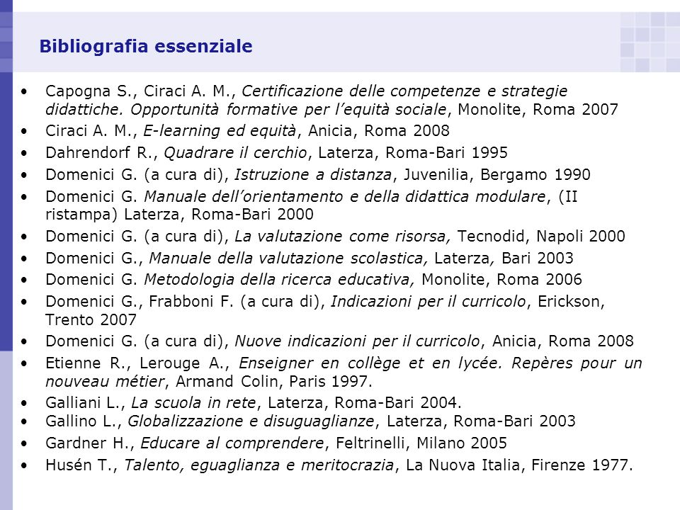 Bibliografia essenziale Capogna S., Ciraci A. M., Certificazione delle competenze e strategie didattiche. Opportunità formative per lequità sociale, M