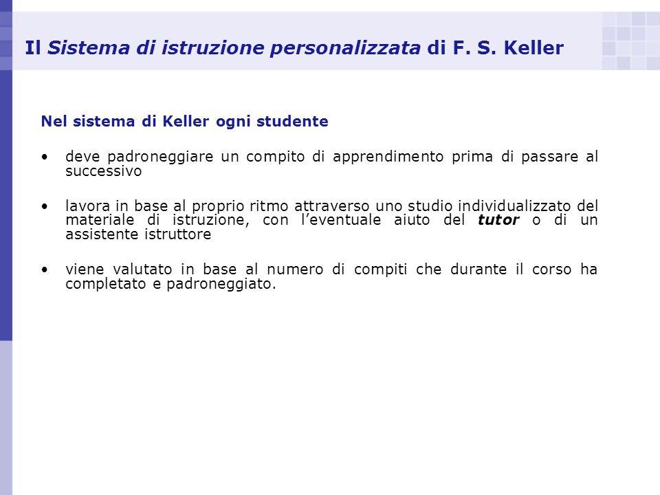Il Sistema di istruzione personalizzata di F. S. Keller Nel sistema di Keller ogni studente deve padroneggiare un compito di apprendimento prima di pa