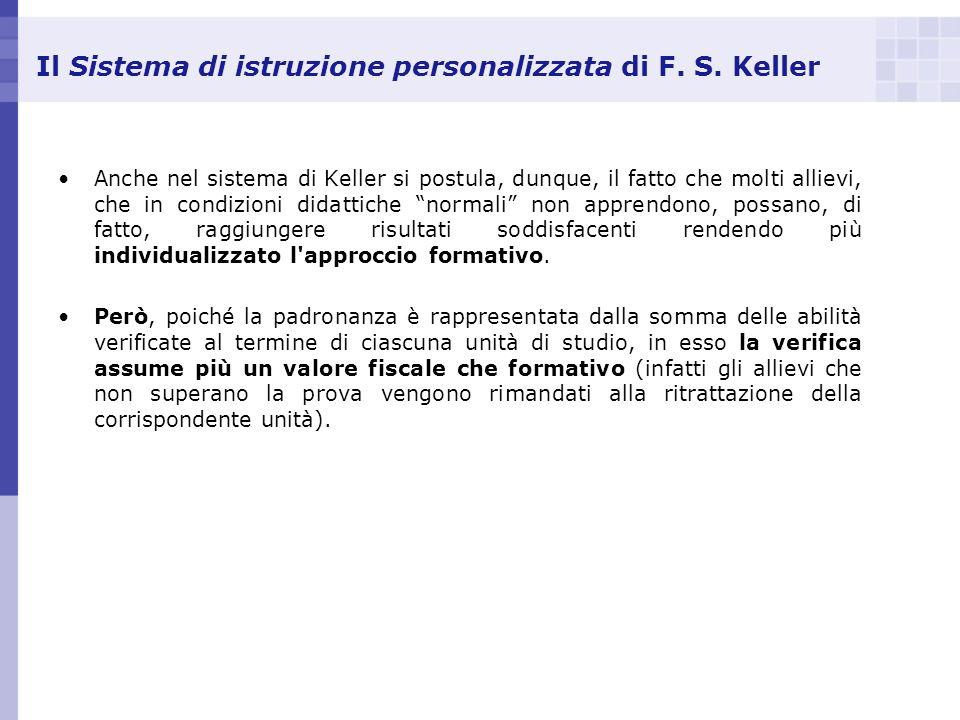 Il Sistema di istruzione personalizzata di F. S. Keller Anche nel sistema di Keller si postula, dunque, il fatto che molti allievi, che in condizioni