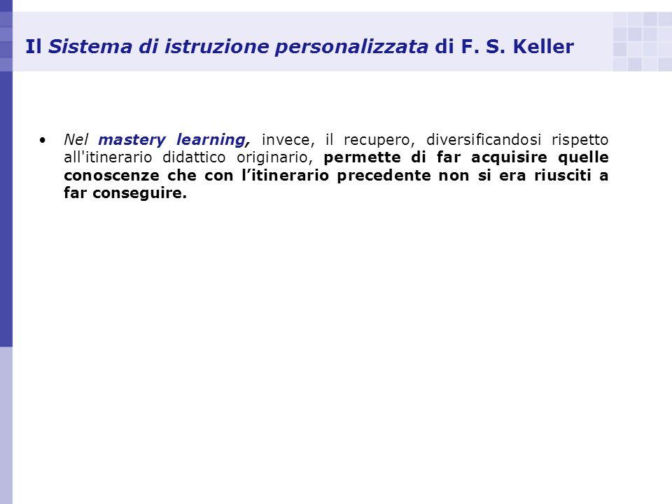 Il Sistema di istruzione personalizzata di F. S. Keller Nel mastery learning, invece, il recupero, diversificandosi rispetto all'itinerario didattico