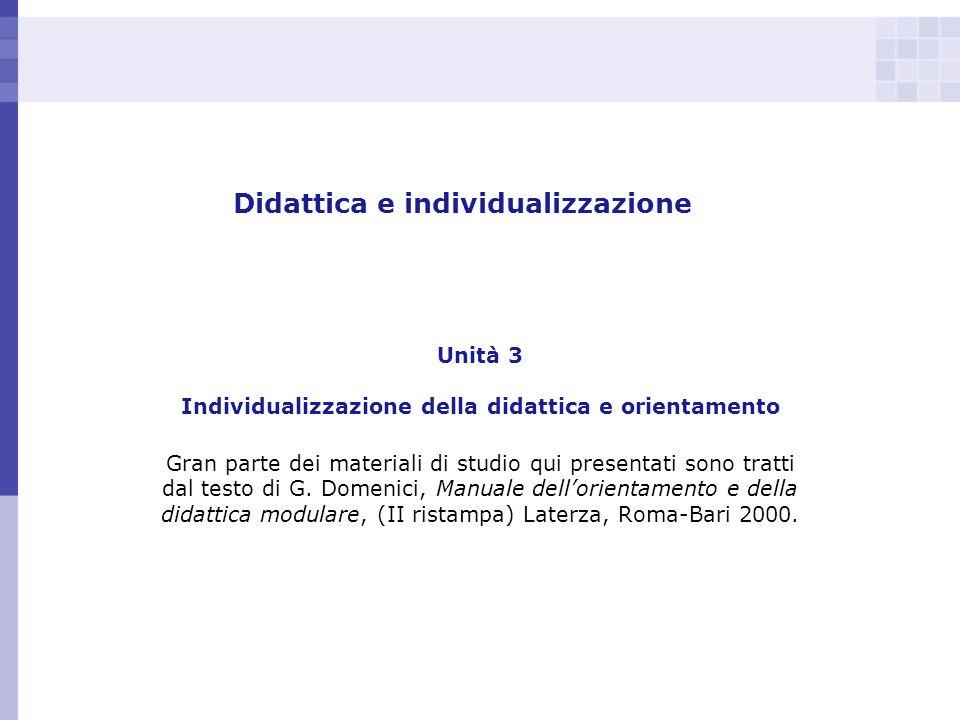 Didattica e individualizzazione Unità 3 Individualizzazione della didattica e orientamento Gran parte dei materiali di studio qui presentati sono trat