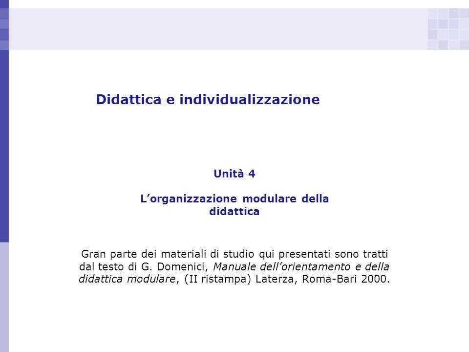 Didattica e individualizzazione Unità 4 Lorganizzazione modulare della didattica Gran parte dei materiali di studio qui presentati sono tratti dal tes