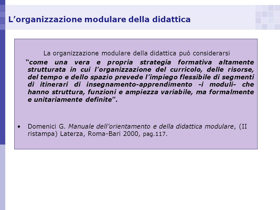 Lorganizzazione modulare della didattica La organizzazione modulare della didattica può considerarsi come una vera e propria strategia formativa altam