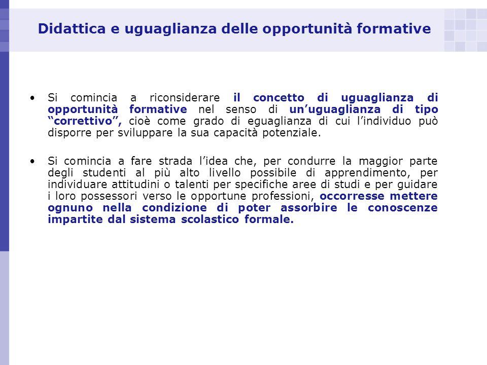 Didattica e uguaglianza delle opportunità formative Si comincia a riconsiderare il concetto di uguaglianza di opportunità formative nel senso di unugu