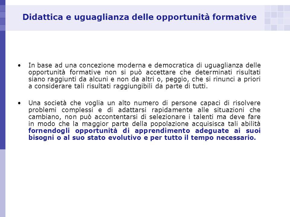 Didattica e uguaglianza delle opportunità formative In base ad una concezione moderna e democratica di uguaglianza delle opportunità formative non si