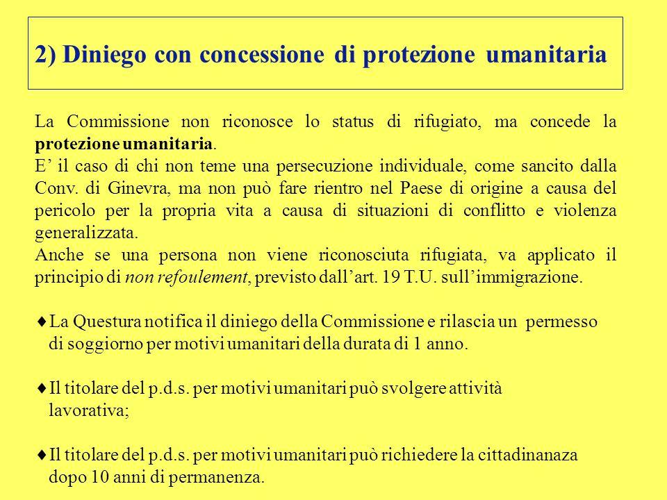 2) Diniego con concessione di protezione umanitaria La Commissione non riconosce lo status di rifugiato, ma concede la protezione umanitaria. E il cas