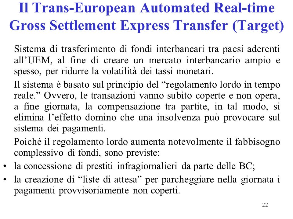 22 Il Trans-European Automated Real-time Gross Settlement Express Transfer (Target) Sistema di trasferimento di fondi interbancari tra paesi aderenti