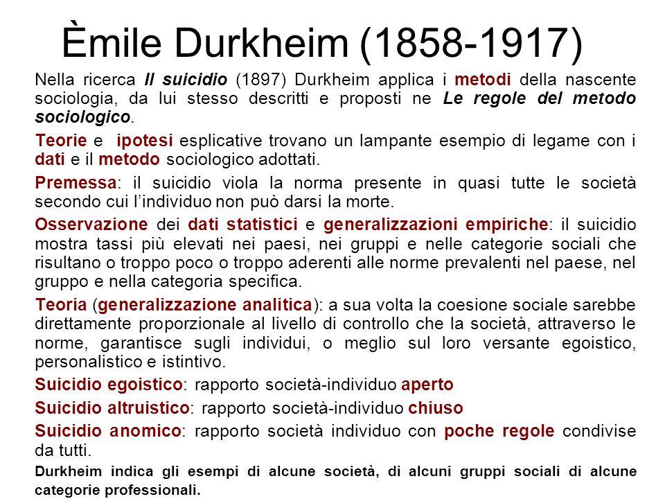 Èmile Durkheim (1858-1917) Nella ricerca Il suicidio (1897) Durkheim applica i metodi della nascente sociologia, da lui stesso descritti e proposti ne