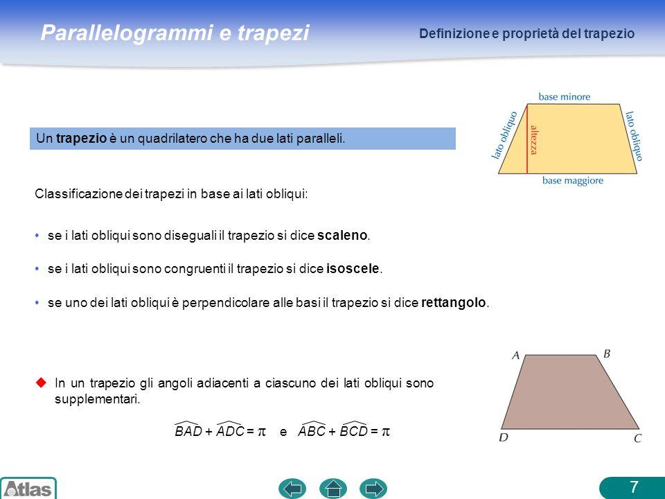 Parallelogrammi e trapezi Definizione e proprietà del trapezio 7 se i lati obliqui sono diseguali il trapezio si dice scaleno. Classificazione dei tra