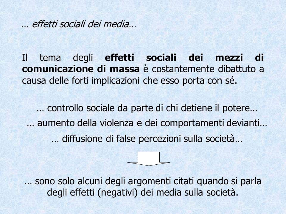 … effetti sociali dei media… Il tema degli effetti sociali dei mezzi di comunicazione di massa è costantemente dibattuto a causa delle forti implicazi