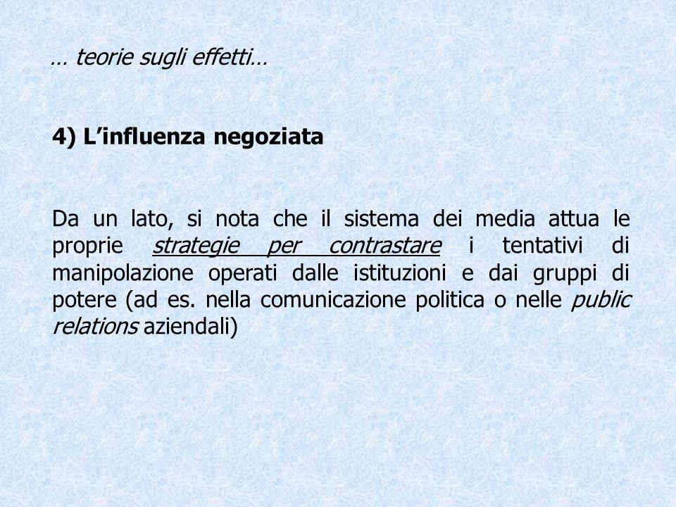 4) Linfluenza negoziata Da un lato, si nota che il sistema dei media attua le proprie strategie per contrastare i tentativi di manipolazione operati d