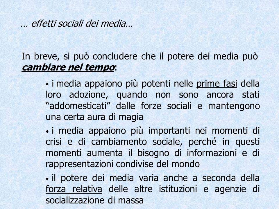 … effetti sociali dei media… In breve, si può concludere che il potere dei media può cambiare nel tempo: i media appaiono più potenti nelle prime fasi