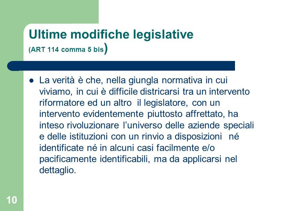 10 Ultime modifiche legislative (ART 114 comma 5 bis ) La verità è che, nella giungla normativa in cui viviamo, in cui è difficile districarsi tra un