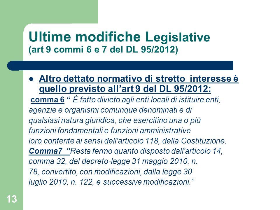 13 Ultime modifiche L egislative (art 9 commi 6 e 7 del DL 95/2012) Altro dettato normativo di stretto interesse è quello previsto allart 9 del DL 95/