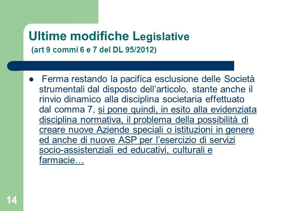 14 Ultime modifiche L egislative (art 9 commi 6 e 7 del DL 95/2012) Ferma restando la pacifica esclusione delle Società strumentali dal disposto della