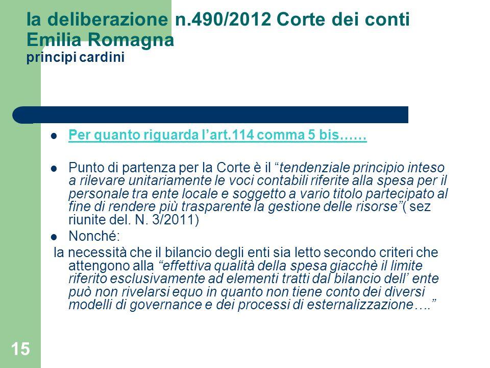 15 Ia deliberazione n.490/2012 Corte dei conti Emilia Romagna principi cardini Per quanto riguarda lart.114 comma 5 bis…… Punto di partenza per la Cor