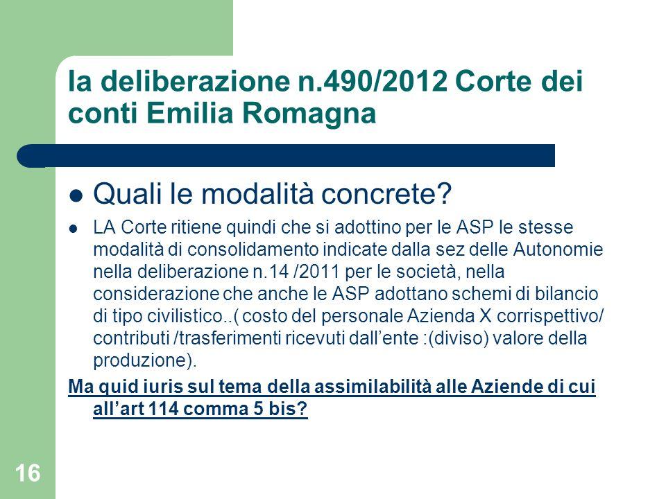 16 Ia deliberazione n.490/2012 Corte dei conti Emilia Romagna Quali le modalità concrete? LA Corte ritiene quindi che si adottino per le ASP le stesse