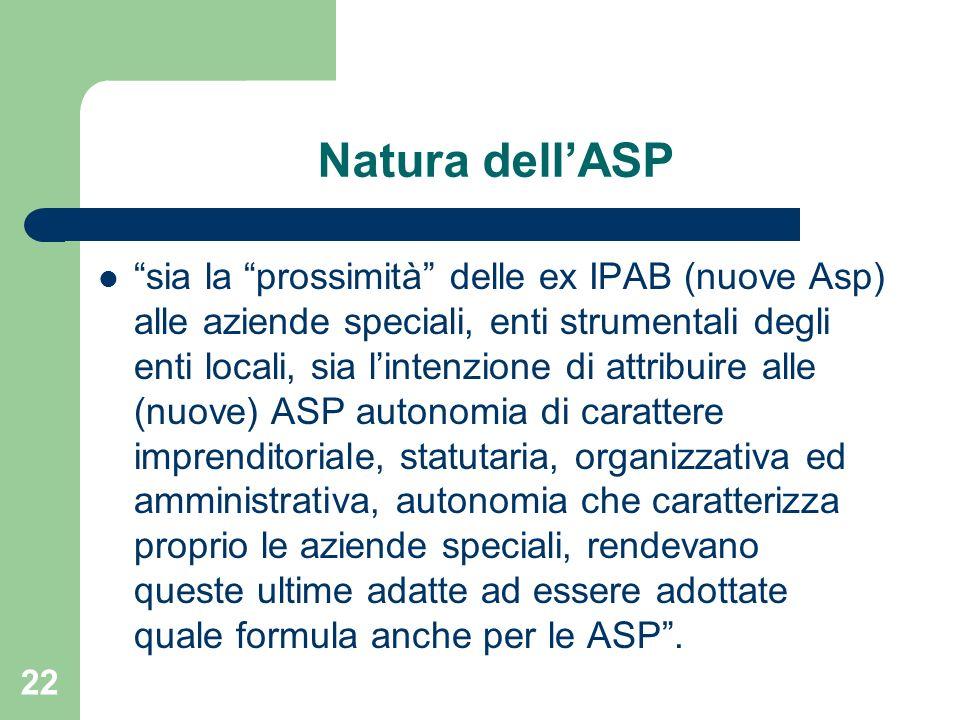 Natura dellASP sia la prossimità delle ex IPAB (nuove Asp) alle aziende speciali, enti strumentali degli enti locali, sia lintenzione di attribuire al