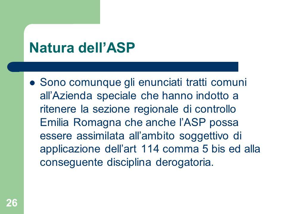 26 Natura dellASP Sono comunque gli enunciati tratti comuni allAzienda speciale che hanno indotto a ritenere la sezione regionale di controllo Emilia