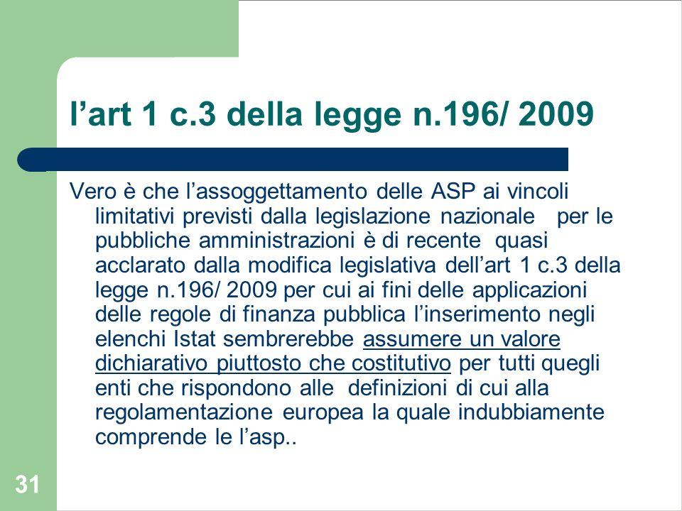 31 lart 1 c.3 della legge n.196/ 2009 Vero è che lassoggettamento delle ASP ai vincoli limitativi previsti dalla legislazione nazionale per le pubblic