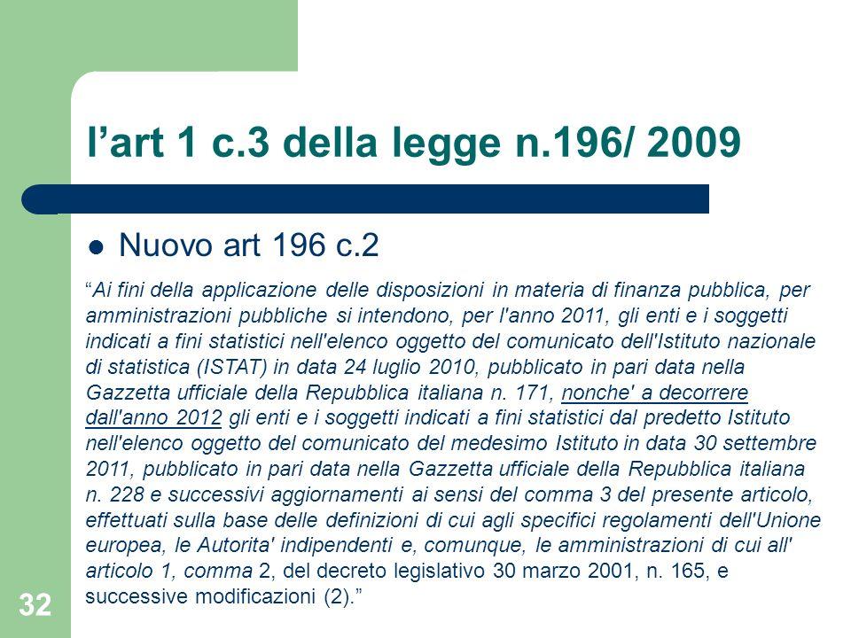 32 lart 1 c.3 della legge n.196/ 2009 Nuovo art 196 c.2 Ai fini della applicazione delle disposizioni in materia di finanza pubblica, per amministrazi