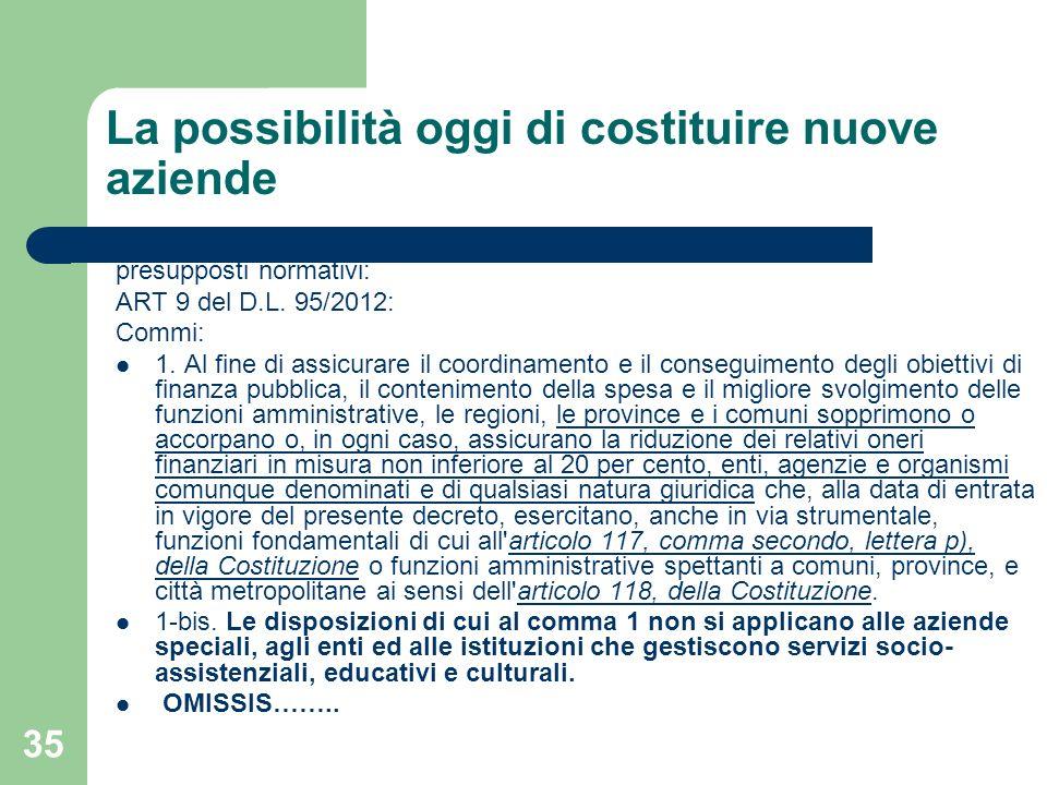 35 La possibilità oggi di costituire nuove aziende presupposti normativi: ART 9 del D.L. 95/2012: Commi: 1. Al fine di assicurare il coordinamento e i