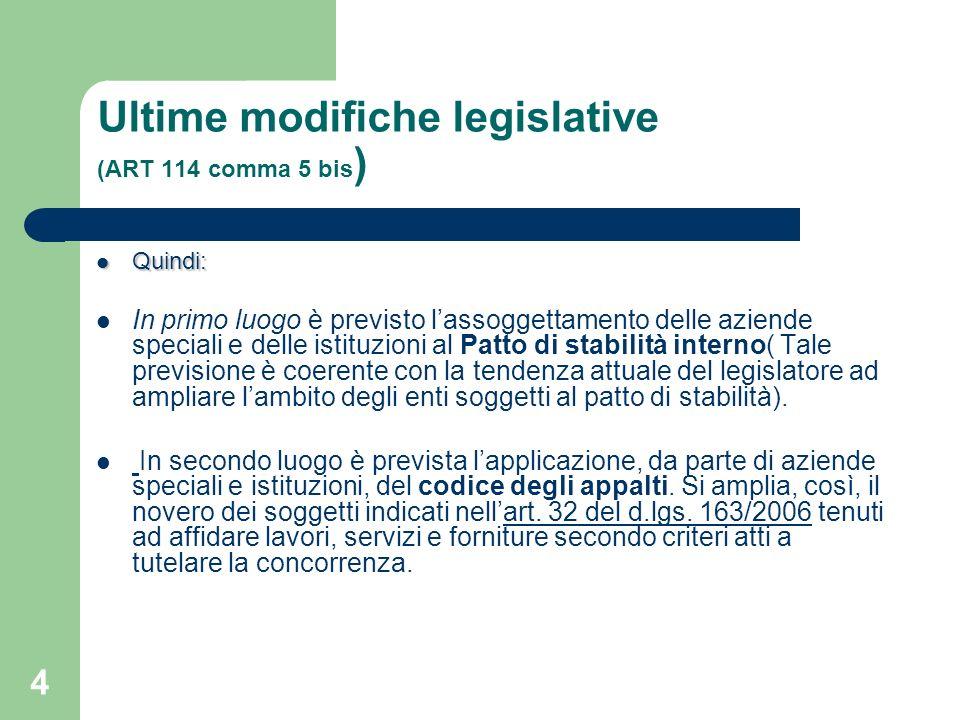 4 Ultime modifiche legislative (ART 114 comma 5 bis ) Quindi: Quindi: In primo luogo è previsto lassoggettamento delle aziende speciali e delle istitu