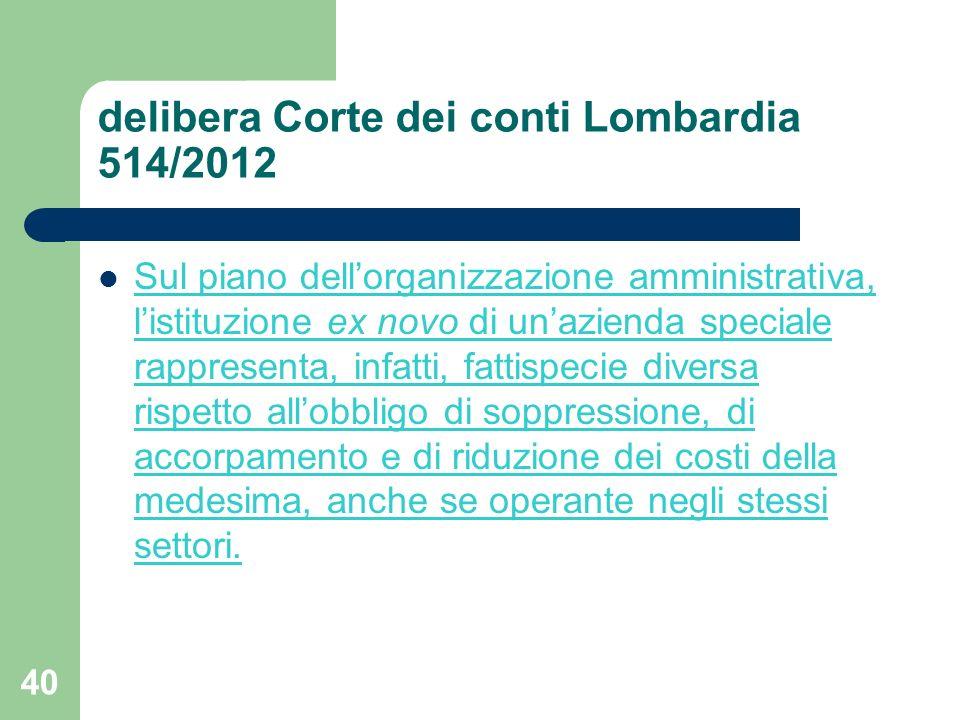 40 delibera Corte dei conti Lombardia 514/2012 Sul piano dellorganizzazione amministrativa, listituzione ex novo di unazienda speciale rappresenta, in
