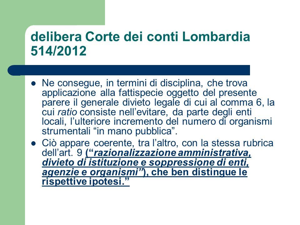 delibera Corte dei conti Lombardia 514/2012 Ne consegue, in termini di disciplina, che trova applicazione alla fattispecie oggetto del presente parere