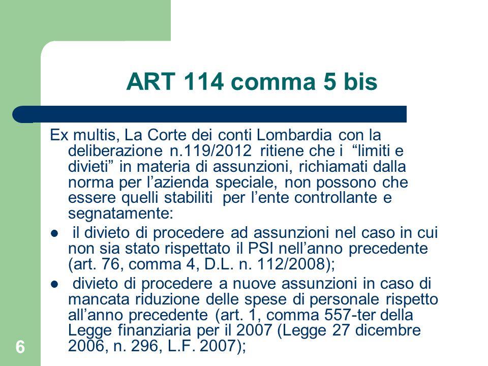 6 ART 114 comma 5 bis Ex multis, La Corte dei conti Lombardia con la deliberazione n.119/2012 ritiene che i limiti e divieti in materia di assunzioni,