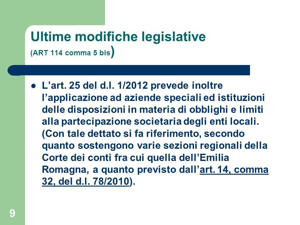 9 Ultime modifiche legislative (ART 114 comma 5 bis ) Lart. 25 del d.l. 1/2012 prevede inoltre lapplicazione ad aziende speciali ed istituzioni delle