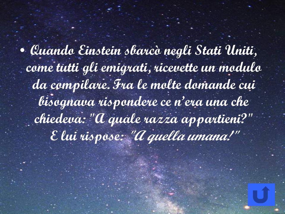 Quando Einstein sbarcò negli Stati Uniti, come tutti gli emigrati, ricevette un modulo da compilare. Fra le molte domande cui bisognava rispondere ce