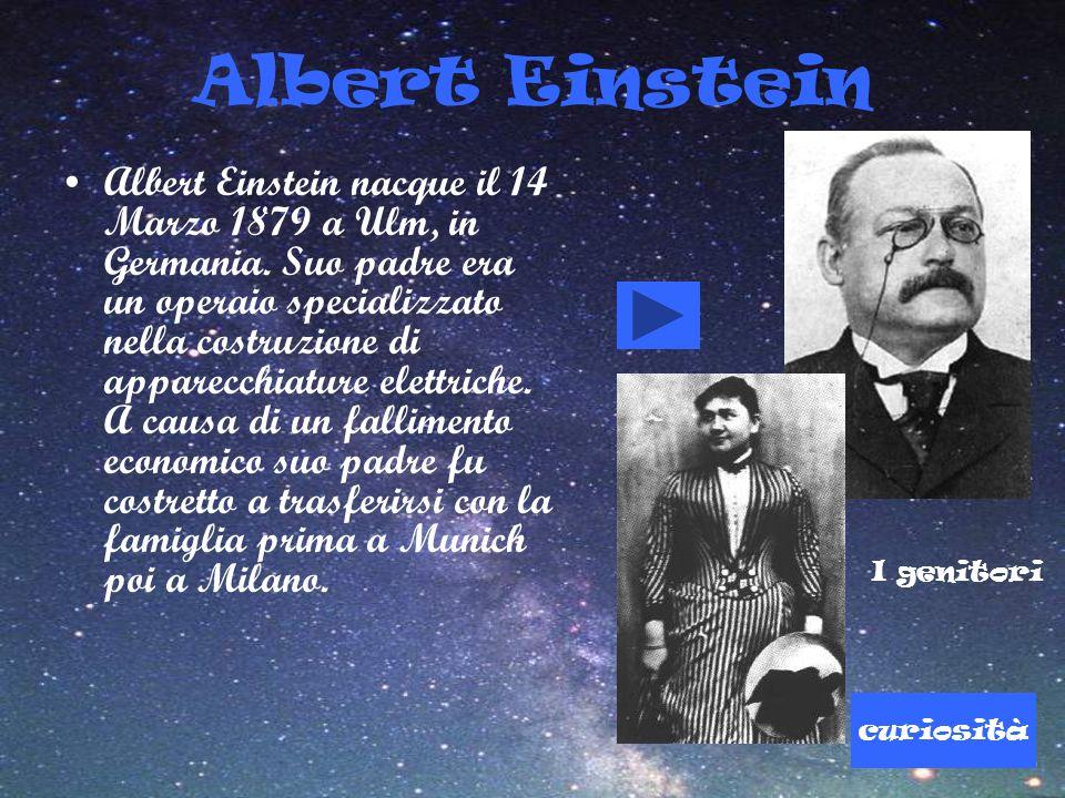 Albert Einstein Albert Einstein nacque il 14 Marzo 1879 a Ulm, in Germania. Suo padre era un operaio specializzato nella costruzione di apparecchiatur