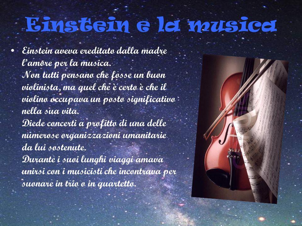 Einstein e la musica Einstein aveva ereditato dalla madre lamore per la musica. Non tutti pensano che fosse un buon violinista, ma quel che è certo è