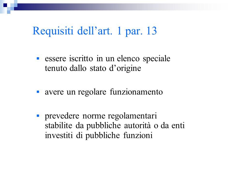 Requisiti dellart. 1 par. 13 essere iscritto in un elenco speciale tenuto dallo stato dorigine avere un regolare funzionamento prevedere norme regolam
