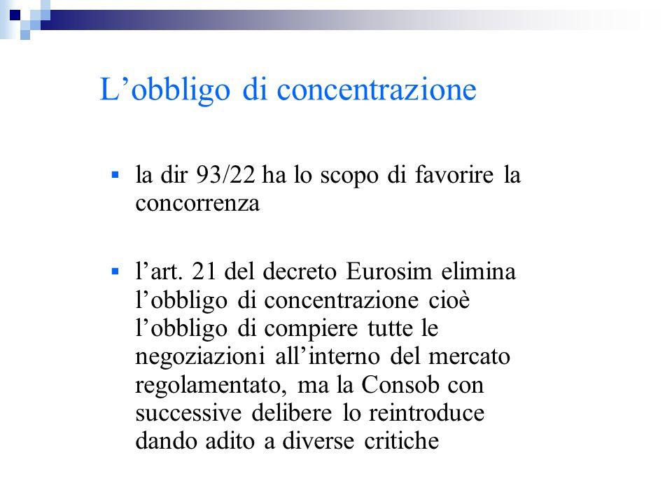 Lobbligo di concentrazione la dir 93/22 ha lo scopo di favorire la concorrenza lart. 21 del decreto Eurosim elimina lobbligo di concentrazione cioè lo