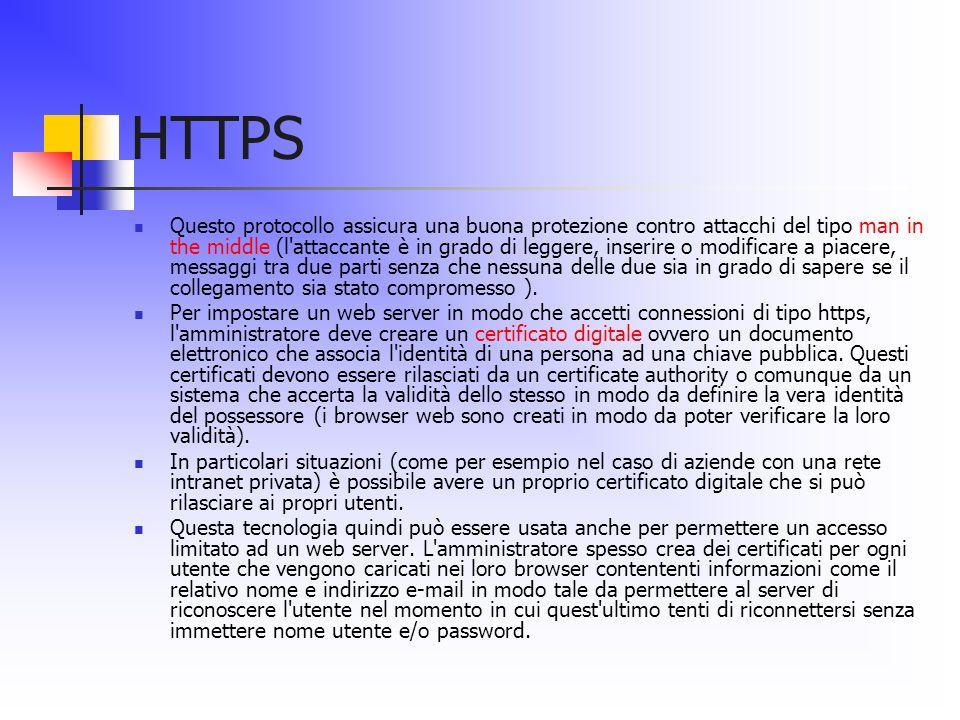 HTTPS Questo protocollo assicura una buona protezione contro attacchi del tipo man in the middle (l'attaccante è in grado di leggere, inserire o modif