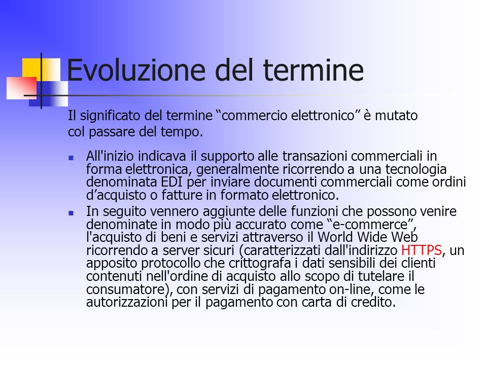 Evoluzione del termine Il significato del termine commercio elettronico è mutato col passare del tempo. All'inizio indicava il supporto alle transazio