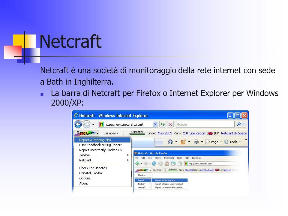 Netcraft Netcraft è una società di monitoraggio della rete internet con sede a Bath in Inghilterra. La barra di Netcraft per Firefox o Internet Explor