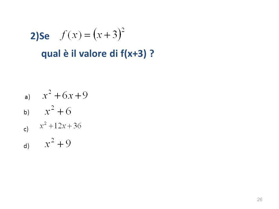 2)Se qual è il valore di f(x+3) ? a) b) c) d) 26
