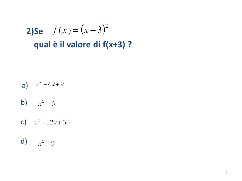 2)Se qual è il valore di f(x+3) ? a) b) c) d) 4