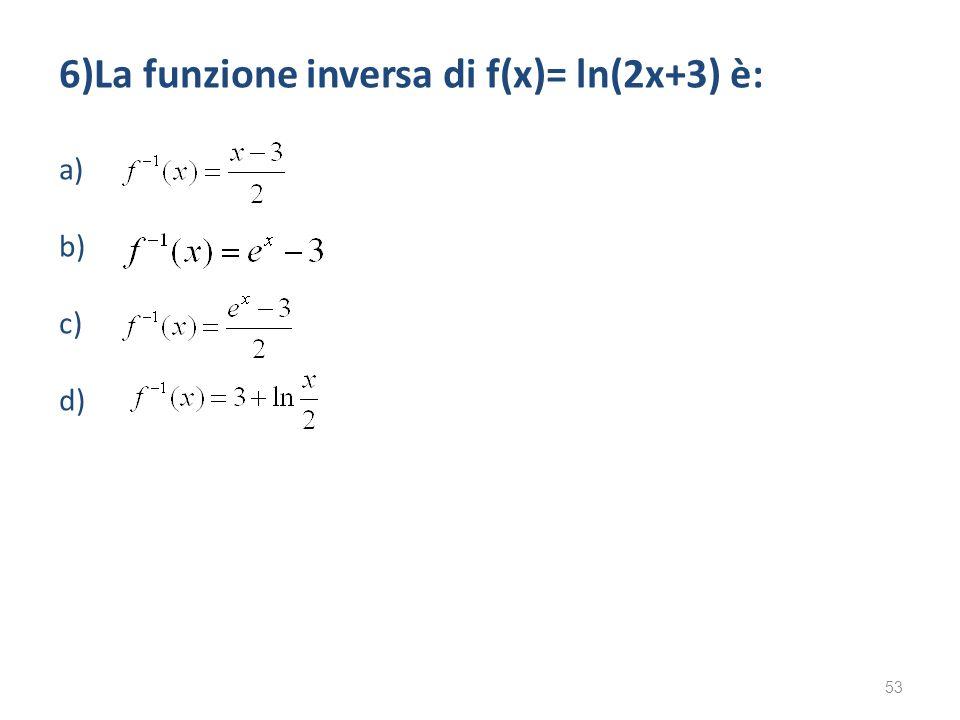 6)La funzione inversa di f(x)= ln(2x+3) è: a) b) c) d) 53
