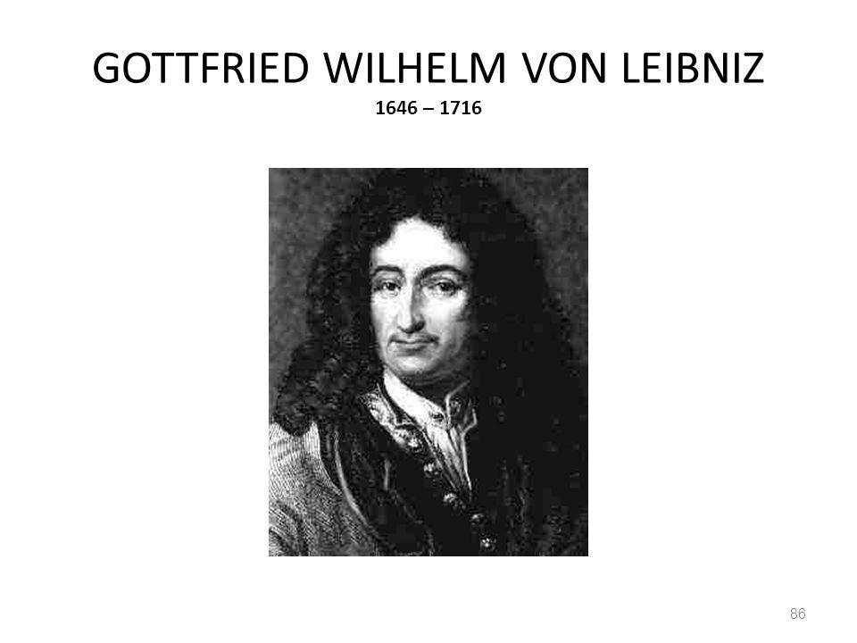 GOTTFRIED WILHELM VON LEIBNIZ 1646 – 1716 86